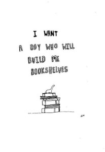 I want a boy who will build me bookshelves...